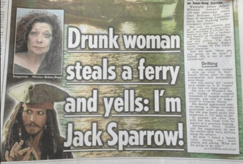 funny headline - Newspaper - an hour-long joyride. Wannabepie A Whela mped aher king Lamb Dar Pr days eiry and hw Drunk woman steals a ferry and yells: I'm Jack Sparrow! Drifting Dan SppeedWh D Trp Sy dribing ee
