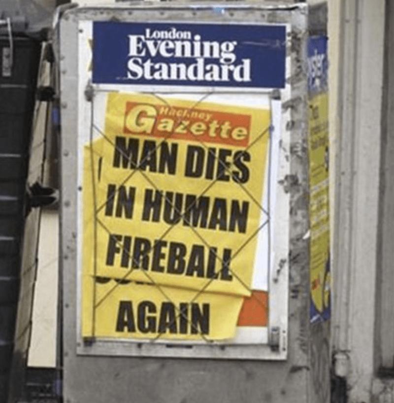 funny headline - Font - London Evening Standard Hack.ney Gazette MAN DIES IN HUMAN FIREBALL AGAIN