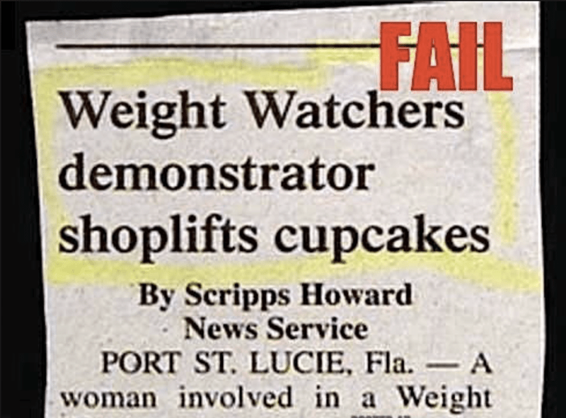 funny headline - Text - FAIL Weight Watchers demonstrator shoplifts cupcakes By Scripps Howard News Service PORT ST. LUCIE, Fla. A woman involved in a Weight