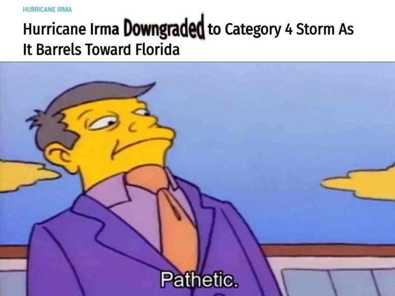Dank meme of Principal Skynyrd saying PATHETIC in reaction to Hurricane Irma downgraded to only a category 4 Storm.