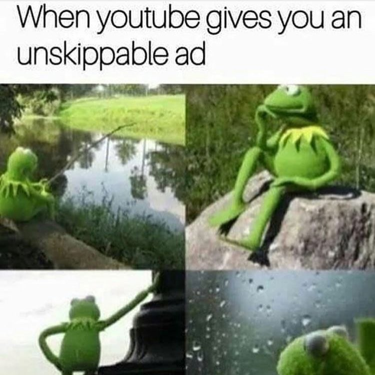 Funny meme about when Youtube gives you an unskippable ad.