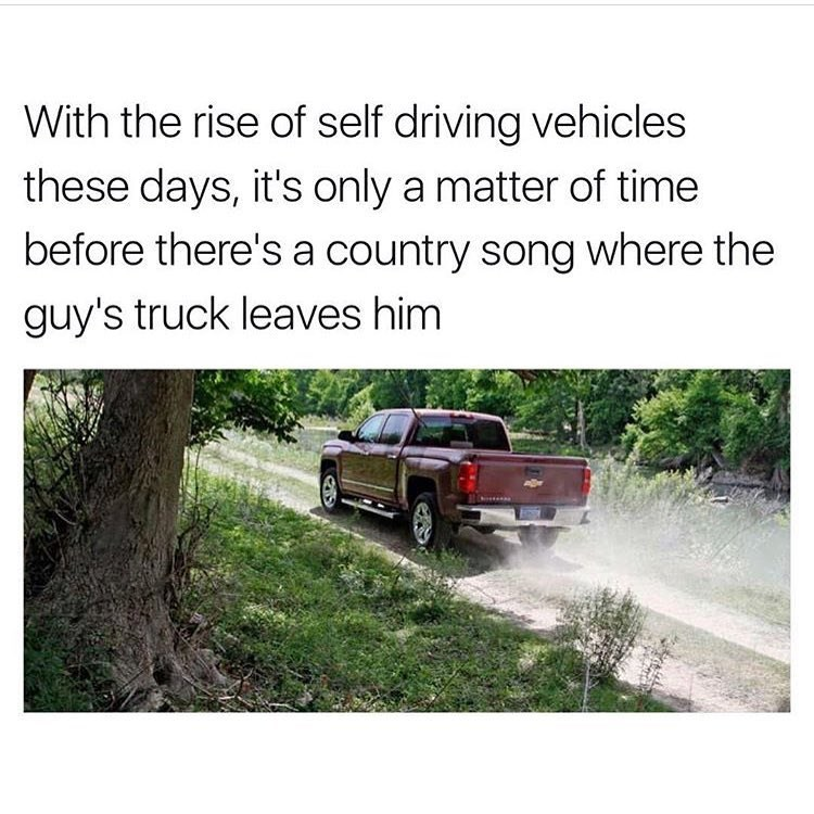 Funny meme about a country song about a truck leaving a man, because of technology and self-driving cars.