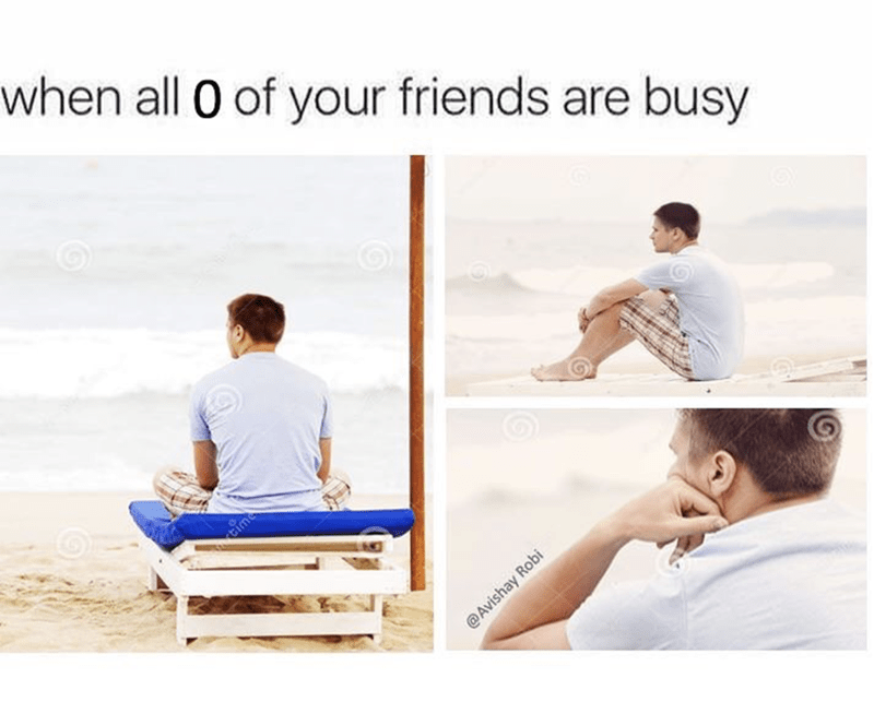 Funny meme about when you have no friends to be busy to ditch you.