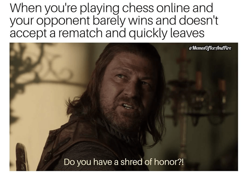 Game of Thrones meme of Ned Stark asking about shred of honor in reference to playing chess online