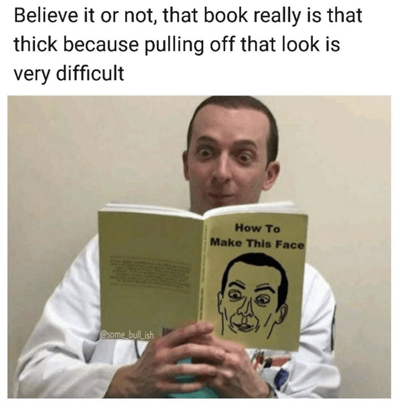 Funny meme of man making face reading book on how to make that face.