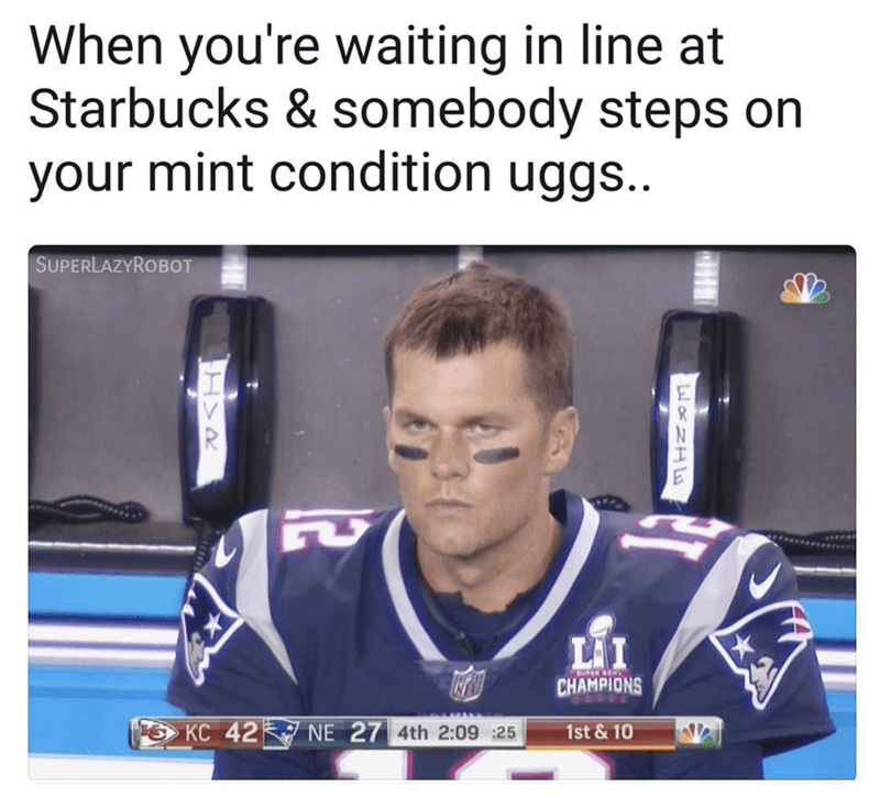 Funny meme about how it feels when someone steps on your mind condition uggs at Starbucks.