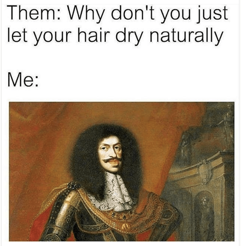 Funny meme about letting your hair dry naturally