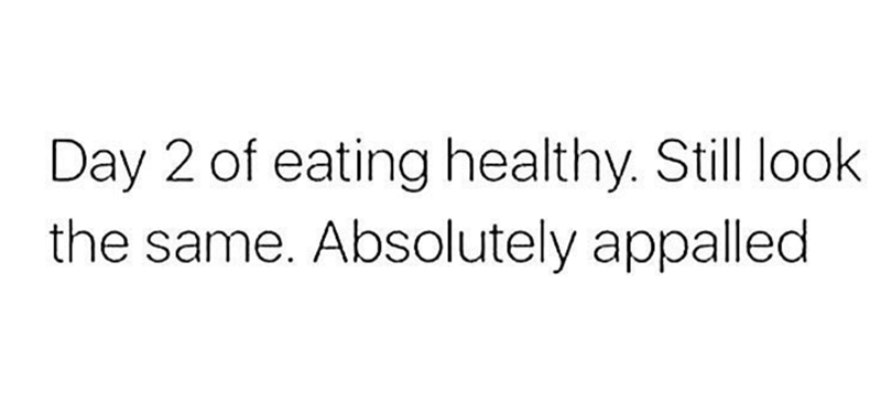 Funny meme about how 2 days of healthy eating is a waste of time.