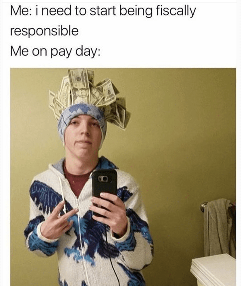 Funny meme about needing to be fiscally responsible but then not doing that on payday.