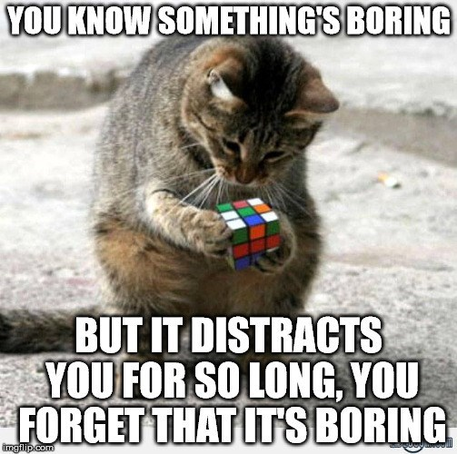 Photo caption - YOU KNOW SOMETHINGS BORING BUT IT DISTRACTS YOUFOR SO LONG, YOU FORGET THAT ITSBORING imgilip.com