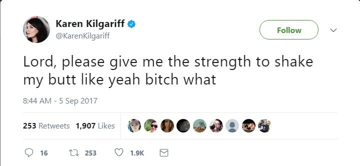 Text - Karen Kilgariff Follow @KarenKilgariff Lord, please give me the strength to shake my butt like yeah bitch what 8:44 AM - 5 Sep 2017 253 Retweets 1,907 Likes t 253 16 1.9K