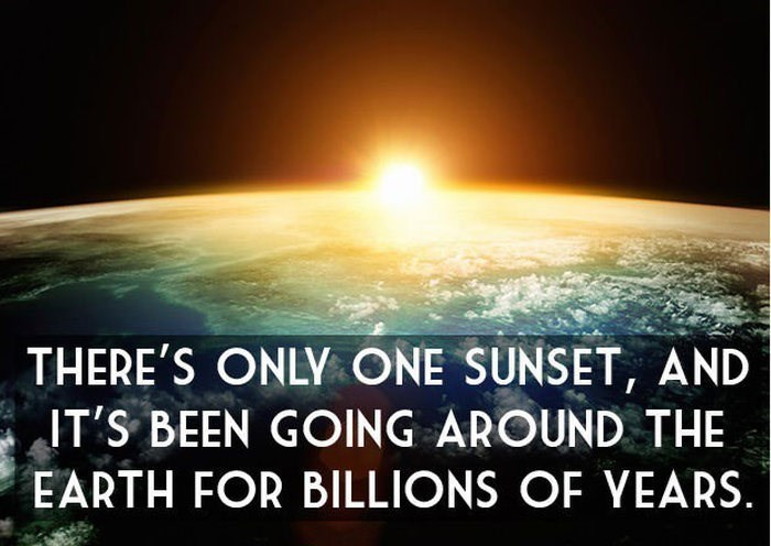 Sky - THERE'S ONLY ONE SUNSET, AND IT'S BEEN GOING AROUND THE EARTH FOR BILLIONS OF YEARS