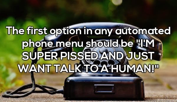 """Font - The first option in any automated phone menu should be M SUPER PISSEDAND JUST WANT TALK TOA HUMAN!"""""""