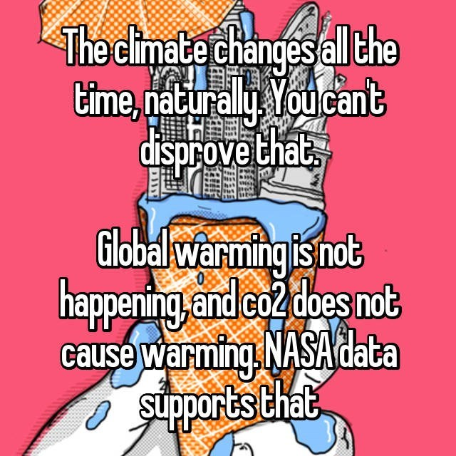 Cartoon - The climate changes all the time,natural You cant disprove that Globalwarming is hot happening and co2 does not cause warming NASA data Supports that