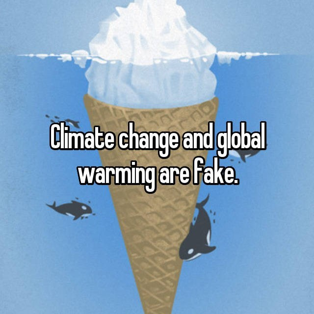 Ice cream cone - Cimate change and global warming are fake.