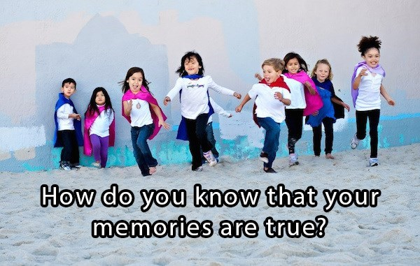 philosophical meme asking how do you know that your memories are true