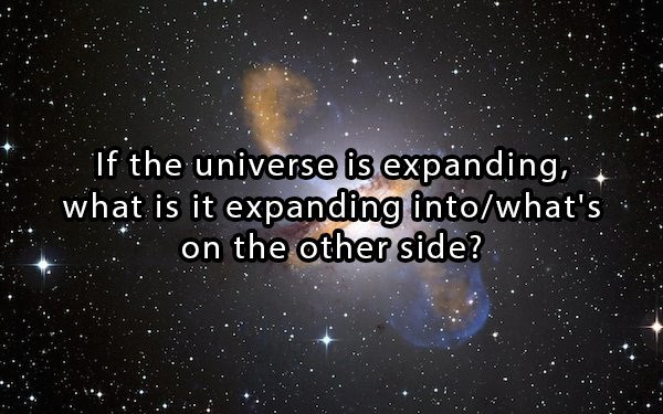 meme asking if the universe is expanding, what is it expanding into, what is on the other side