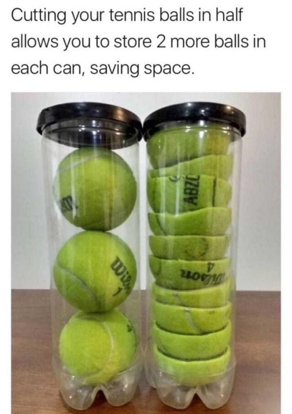 Tennis ball - Cutting your tennis balls in half allows you to store 2 more balls in each can, saving space Wi