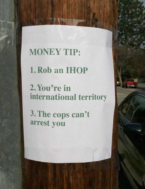 Text - MONEY TIP: 1. Rob an IHOP 2. You're in international territory 3. The cops can't arrest you