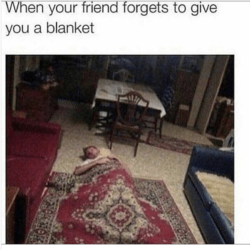 Floor - When your friend forgets to give you a blanket