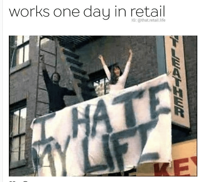 Text - works one day in retail IG:@that.retail.life HATE KE
