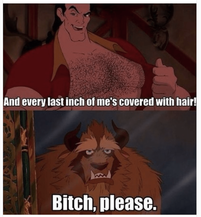 Cartoon - And every last inch of me's covered with hair! Bitch, please.