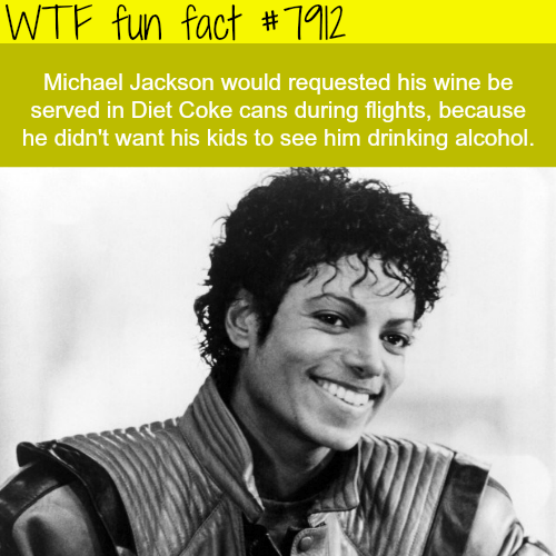 Hair - WTF fun fact #112 Michael Jackson would requested his wine be served in Diet Coke cans during flights, because he didn't want his kids to see him drinking alcohol.