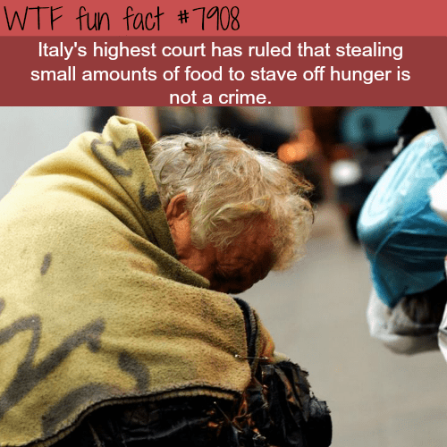 Human - WTF fun fact #1108 Italy's highest court has ruled that stealing small amounts of food to stave off hunger is not a crime.