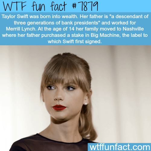 """Hair - WTF fun fact # 1811 Taylor Swift was born into wealth. Her father is """"a descendant of three generations of bank presidents"""" and worked for Merrill Lynch. At the age of 14 her family moved to Nashville where her father purchased a stake in Big Machine, the label to which Swift first signed. wtffunfact.com"""