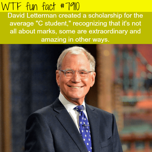 """Businessperson - WTF fun fact # 1910 David Letterman created a scholarship for the average """"C student,"""" recognizing that it's not all about marks, some are extraordinary and amazing in other ways."""