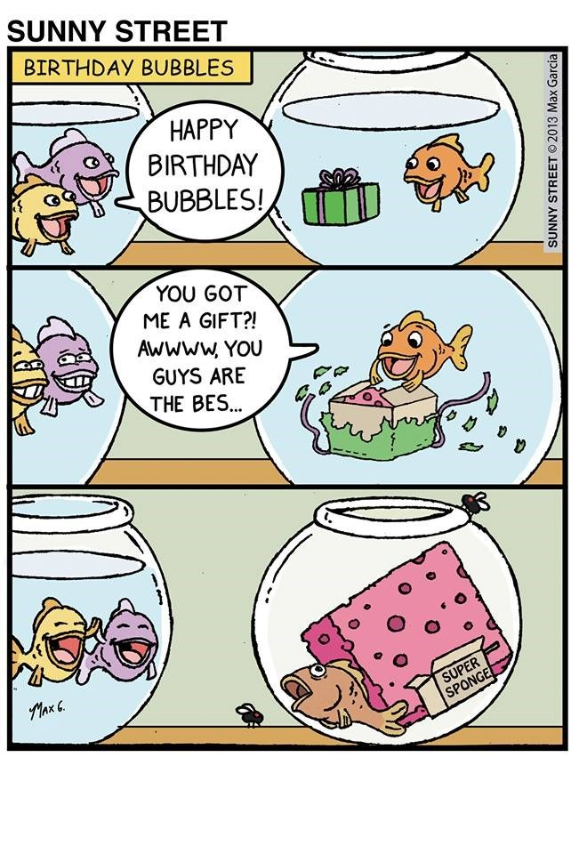 webcomic - Comics - SUNNY STREET BIRTHDAY BUBBLES HAPPY BIRTHDAY BUBBLES! YOU GOT ME A GIFT?! Awwww YOU GUYS ARE THE BES... SUPER SPONGE Max SUNNY STREET © 2013 Max Garcia