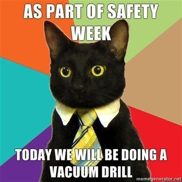 business cat - Cat - AS PART OF SAFETY WEEK O O TODAY WEWILL BE DOING A VACUUM DRILL memegenerator.net