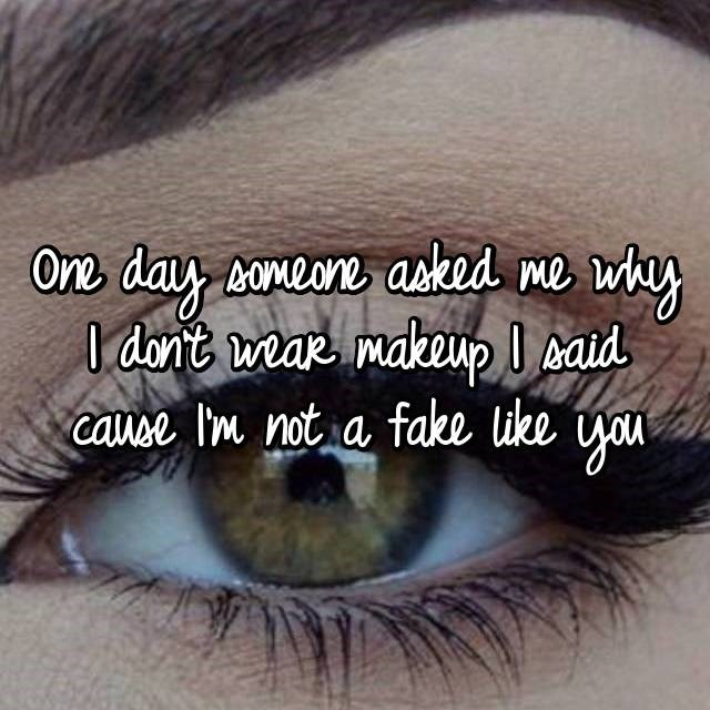 Eyebrow - Ore day sonee aked me why dont wear makoup canse Im not a fake like yu caid