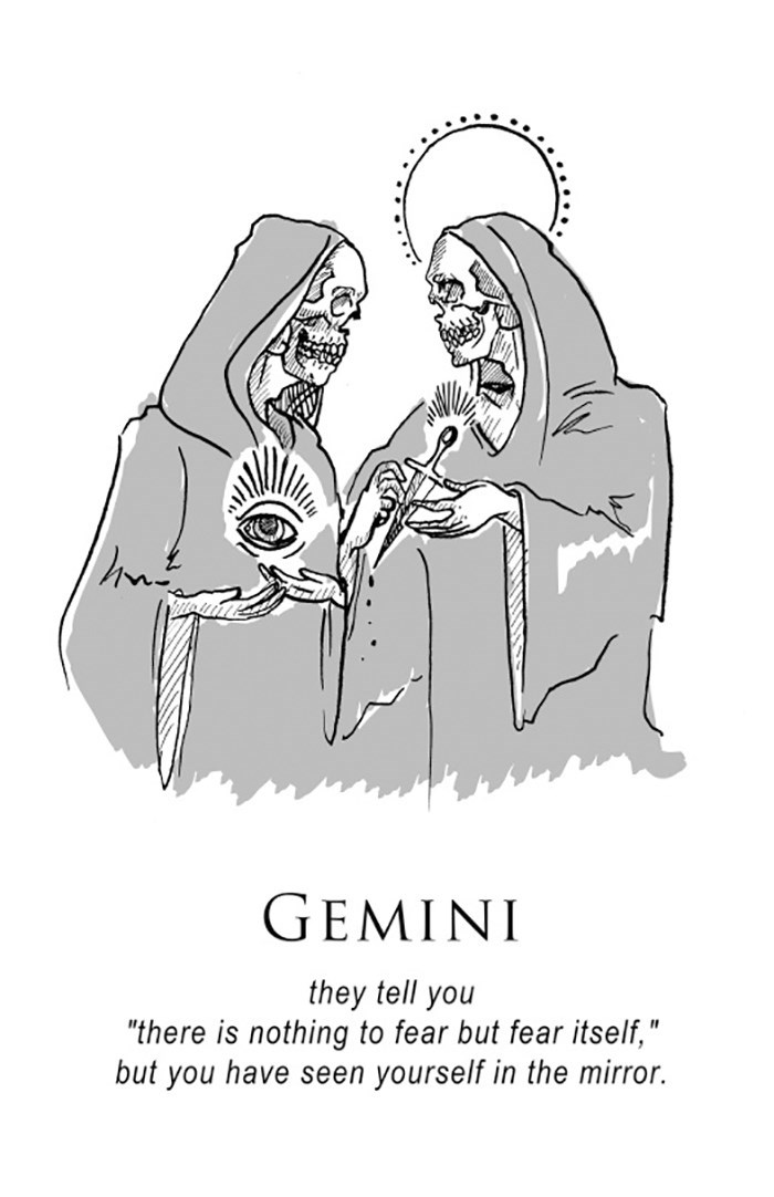 """Text - GEMINI they tell you """"there is nothing to fear but fear itself,"""" but you have seen yourself in the mirror."""