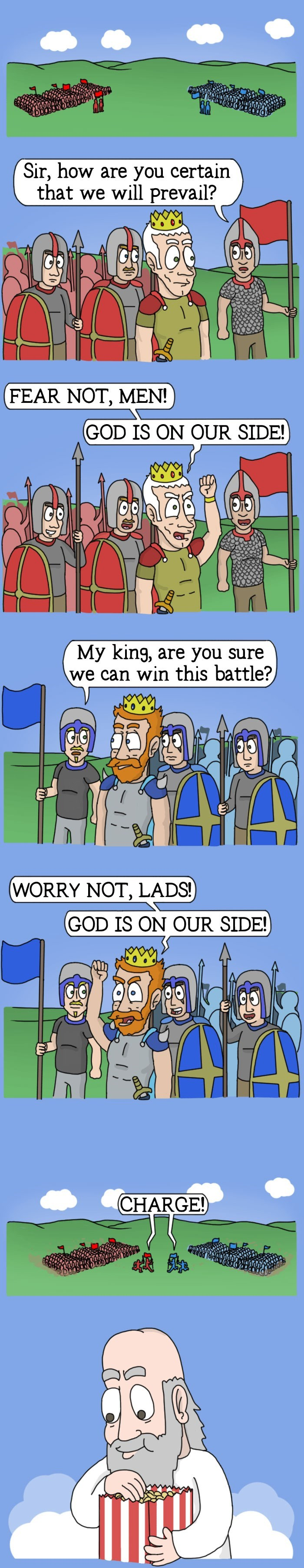 Cartoon - Sir, how are you certain that we will prevail? (FEAR NOT, MEN! GOD IS ON OUR SIDE! My king, are you sure we can win this battle?, (WORRY NOT, LADS!) GOD IS ON OUR SIDE! CHARGE!