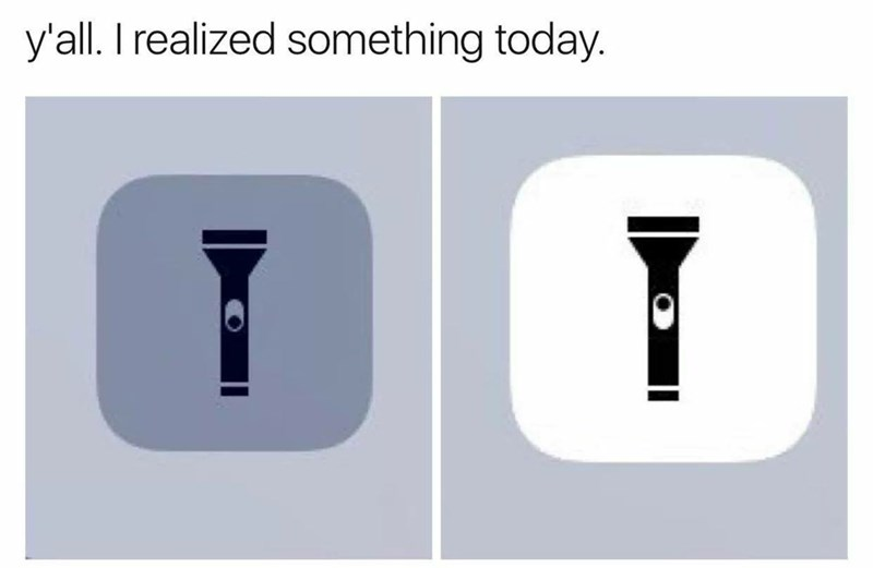 Meme about realizing that the flashlight icon changes to the on position when the flashlight app is turned on.