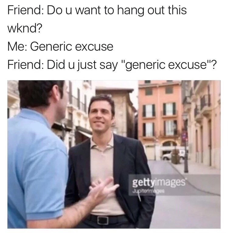 Meme of saying Generic Excuse instead of making something up.
