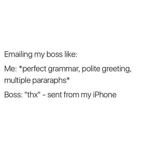 Meme about how you email the boss with perfection and then get back thx from iphone.