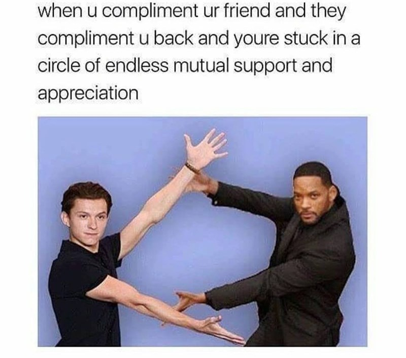 Meme about an endless support and appreciation compliment circle with your friend.