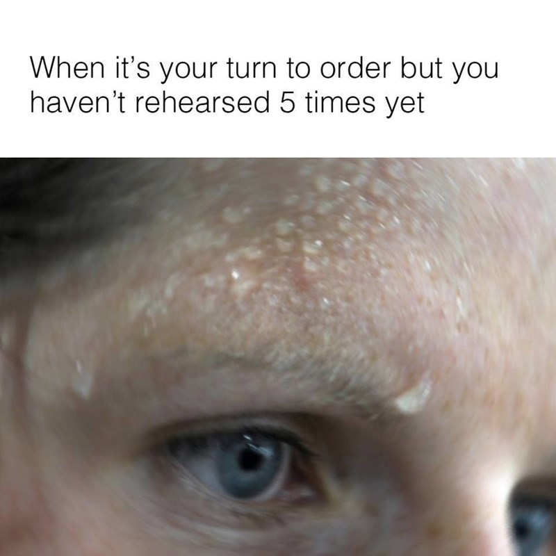 Meme about ordering without rehearsing it first.