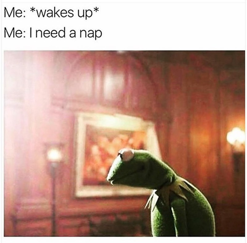 Funny meme about needing a nap as soon as you wake up.