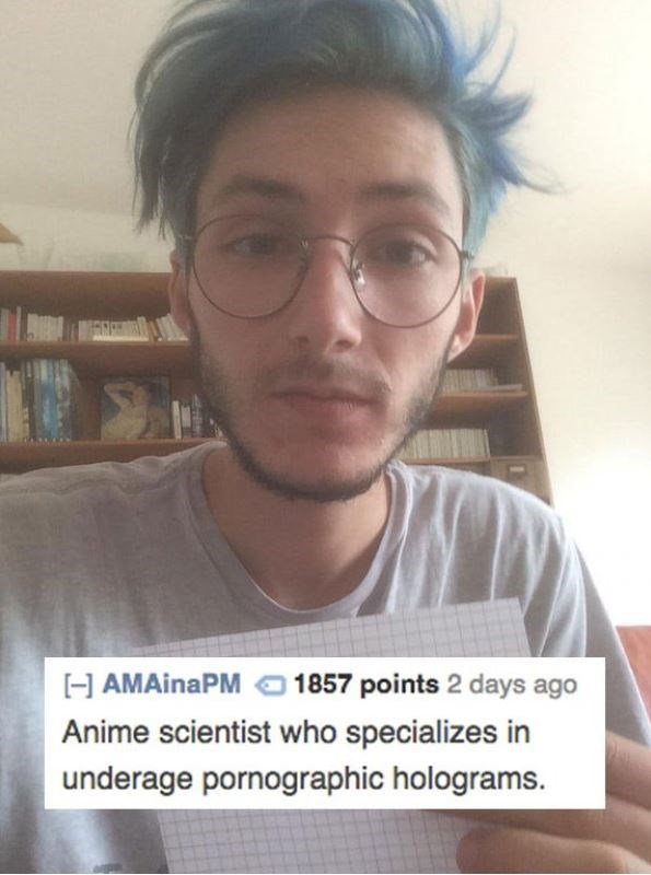 Hair - 1857 points 2 days ago AMAinaPM Anime scientist who specializes in underage pornographic holograms.