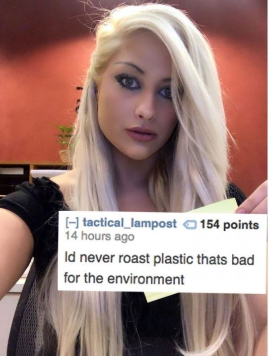 Hair - Htactical_lampost 14 hours ago 154 points Id never roast plastic thats bad for the environment