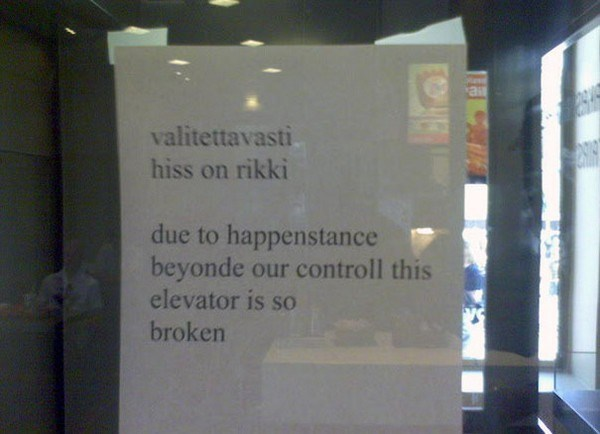 Text - air valitettavasti hiss on rikki due to happenstance beyonde our controll this elevator is so broken