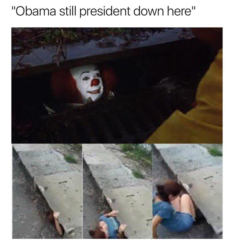 Funny meme about going into the gutter to meet penywise the clown because obama is still president there.