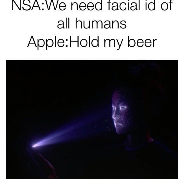 Text - NSA:We need facial id of all humans Apple:Hold my beer