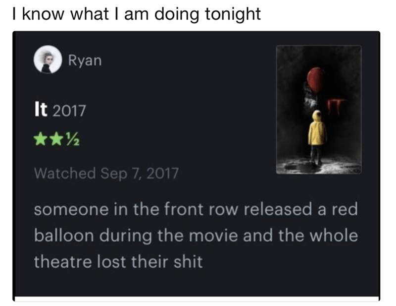 Meme of what to do tonight, go to IT and release a red balloon during the movie