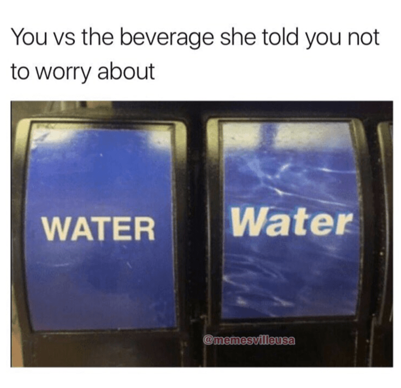 Funny meme of water VS WaTer that she says not to worry about.