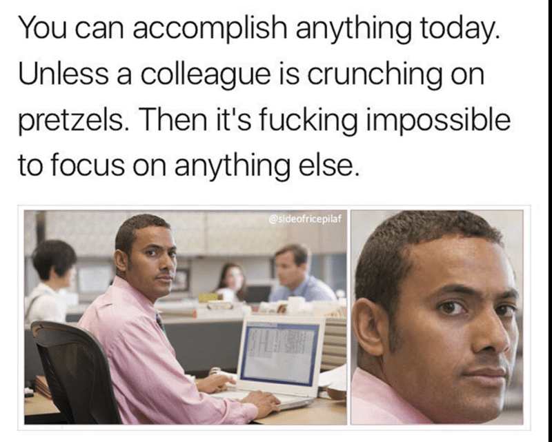 Funny meme about how you can do anything, unless someone is crunching on pretzels, and then you can't do anything.