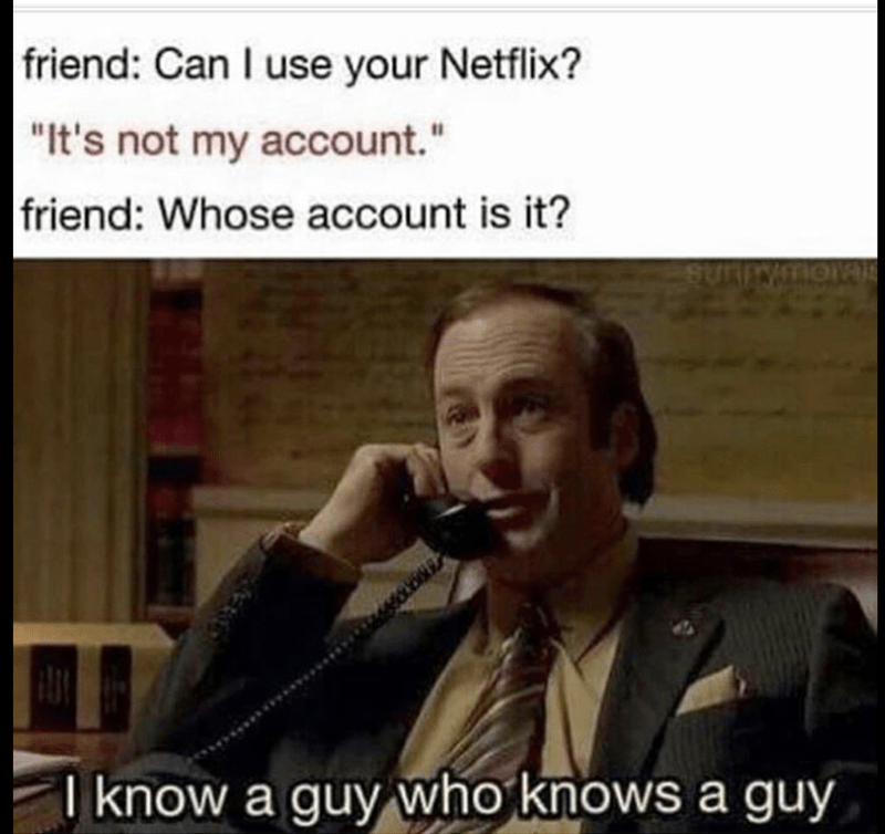 Better Call Saul meme about Netflix accounts being someone else's